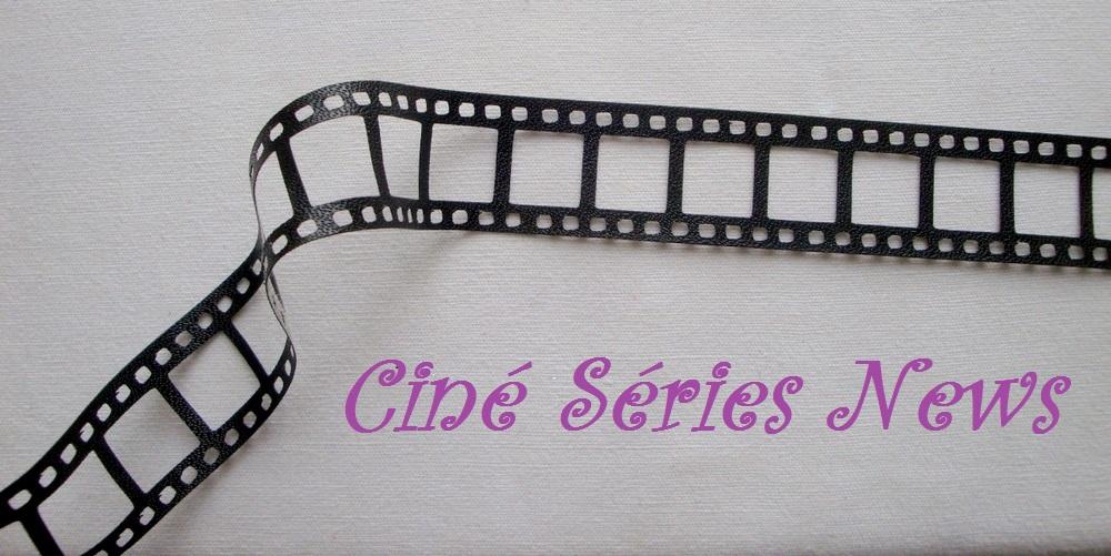 Bienvenue sur Ciné-Séries-News